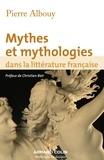 Pierre Albouy - Mythes et mythologies dans la littérature française.