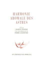 Pierre Alechinsky et Charles Fourier - Harmonie aromale des astres.