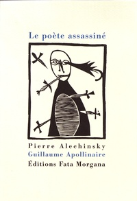 Pierre Alechinsky et Guillaume Apollinaire - Le poète assassiné.