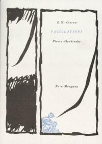 Pierre Alechinsky et Emil Cioran - Vacillations.