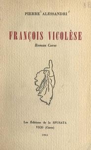 Pierre Alessandri - François Vicolèse - Roman corse.