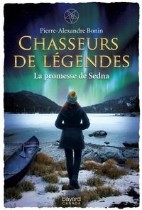 Pierre-Alexandre Bonin - Chasseurs de légendes  : La promesse de Sedna.