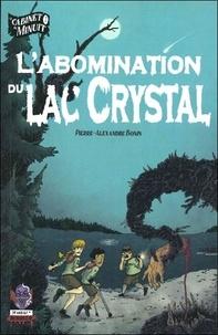Pierre-Alexandre Bonin - Le cabinet de minuit Tome 1 : L'abomination du lac Crystal.
