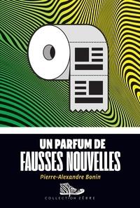 Pierre-Alexandre Bonin - Un parfum de fausses nouvelles.