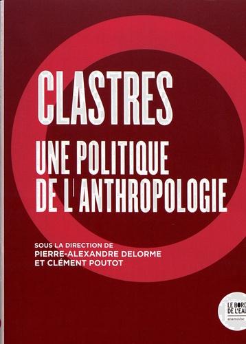 Clastres. Une politique de l'anthropologie