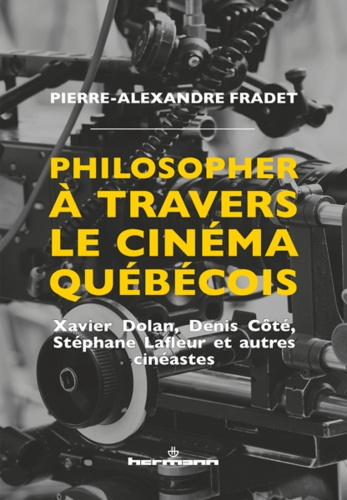Philosopher A Travers Le Cinema Quebecois Xavier Dolan Denis Cote Stephane Lafleur Et Autres Cineastes Grand Format