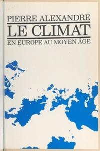 Pierre Alexandre - Le climat en Europe au Moyen Âge - Contribution à l'histoire des variations climatiques de 1 000 à 1 425, d'après les sources narratives de l'Europe occidentale.