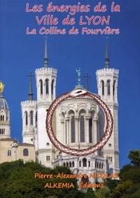 Pierre-Alexandre Nicolas - Les énergies de la ville de Lyon - Tome 1, La colline de Fourvière.