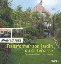 Pierre-Alexandre Risser et Patrick Mioulane - Transformer son jardin ou sa terrasse - Avant/Après.