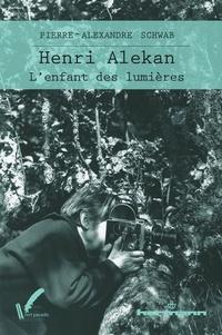 Pierre-Alexandre Schwab - Henri Alekan - L'Enfant des lumières.