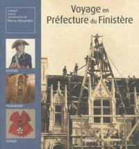 Pierre Alexandre - Voyage en Préfecture du Finistère - Histoire, patrimoine, usages.