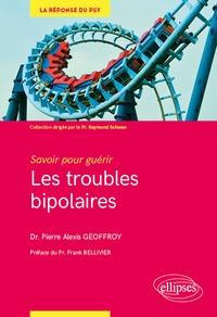 Pierre Alexis Geoffroy - Les troubles bipolaires - Savoir pour guérir.