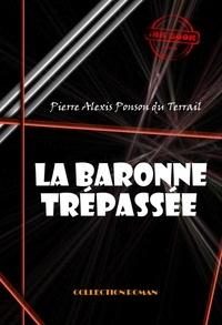 Pierre Alexis Ponson Du Terrail - La baronne trépassée - édition intégrale.