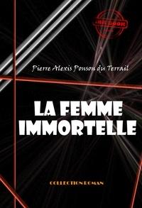 Pierre Alexis Ponson Du Terrail - La femme immortelle - édition intégrale.