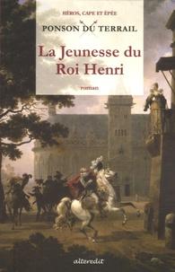 Pierre-Alexis Ponson du Terrail - La Jeunesse du Roi Henri Tome 1 : .