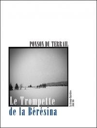 Pierre-Alexis Ponson du Terrail et Bruno Lambert - Le Trompette de la Bérésina.