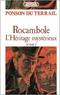 Pierre-Alexis Ponson du Terrail - Rocambole  : L'héritage mystérieux - Tome 1.