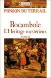 Pierre-Alexis Ponson du Terrail - Rocambole  : L'héritage mystérieux - Tome 2.