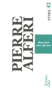 Pierre Alféri - Chercher une phrase.