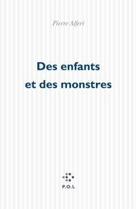 Pierre Alféri - Des enfants et des monstres.