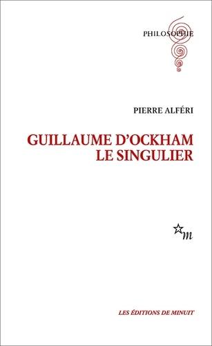 Pierre Alféri - Guillaume d'Ockham le singulier.