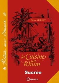 Pierre Alibert - La cuisine au rhum - Recettes sucrées.