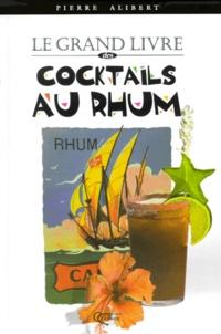 Pierre Alibert - Le grand livre des cocktails au rhum.