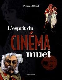 Pierre Allard - L'esprit du cinéma muet.