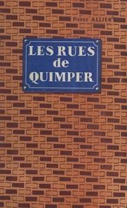 Pierre Allier et Jean Caveng - Les rues de Quimper.