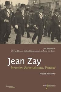 Pierre Allorant et Gabriel Bergounioux - Jean Zay - Invention, reconnaissance, postérité.
