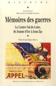 Pierre Allorant et Noëlline Castagnez - Mémoires des guerres - Le Centre-Val-de-Loire, de Jeanne d'Arc à Jean Zay.