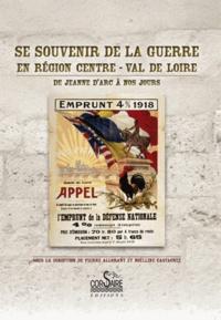 Pierre Allorant et Noëlline Castagnez - Se souvenir de la guerre en région Centre-Val de Loire - De Jeanne d'Arc à nos jours.
