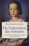 Pierre-Ambroise-François Choderlos de Laclos - De l'éducation des femmes - Texte précédé Des Femmes et de leur éducation ou Portrait de la femme naturelle.
