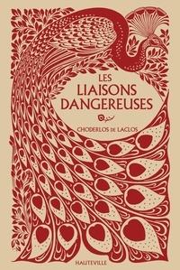 Pierre-Ambroise-François Choderlos de Laclos - Les Liaisons dangereuses - Lettres recueillies dans une société et publiées pour l'instruction de quelques autres.