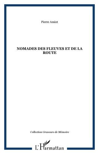 Pierre Amiot - Nomades des fleuves et de la route.