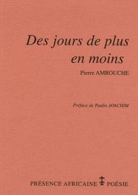 Pierre Amrouche - Des jours de plus en moins.