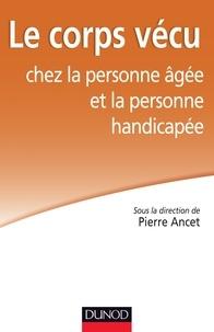 Pierre Ancet - Le corps vécu chez la personne âgée et la personne handicapée.