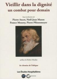Pierre Ancet et Noël-Jean Mazen - Vieillir dans la dignité, un combat pour demain.