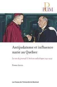 Pierre Anctil - Antijudaïsme et influence nazie au Québec - Le cas du journal L'Action catholique (1931-1939).