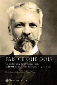 Pierre Anctil - Fais ce que dois - 60 éditoriaux pour comprendre Le Devoir sous Henri Bourassa (1910-1932).
