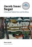 Pierre Anctil et Vivian Felsen - Jacob Isaac Segal - A Montreal Yiddish Poet and His Milieu.