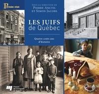 Pierre Anctil et Simon Jacobs - Les Juifs de Québec - Quatre cents ans d'histoire.
