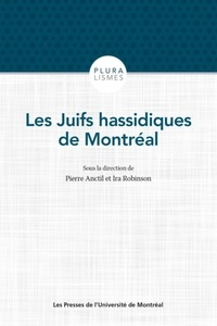 Pierre Anctil et Ira Robinson - Les Juifs hassidiques de Montréal.
