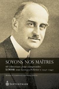 Pierre Anctil - Soyons nos maîtres - 60 éditoriaux pour comprendre Le Devoir sous Georges Pelletier . 1932-1947.