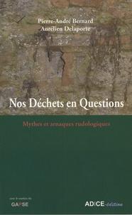 Pierre-André Bernard et Aurélien Delaporte - Nos déchets en questions - Mythes et arnaques rudologiques.