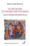 Pierre-André Burton - Un art de lire le Cantique des Cantiques avec Aelred de Rievaulx.