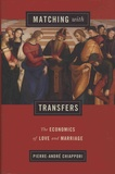 Pierre-André Chiappori - Matching with Transfers - The Economics of Love and Marriage.