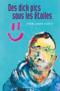 Pierre-André Doucet - Des dick pics sous les étoiles.
