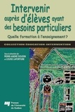 Pierre-André Doudin et Louise Lafortune - Intervenir auprès d'élèves ayant des besoins particuliers - Quelle formation à l'enseignement ?.