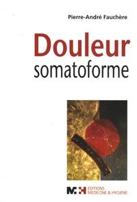 Douleur somatoforme - Syndrome douloureux somatoforme persistant : diagnostic, clinique, traitement et problématique de la prise en charge par les assurances sociales.pdf